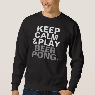 Keep Calm and Play Beer Pong Sweatshirt
