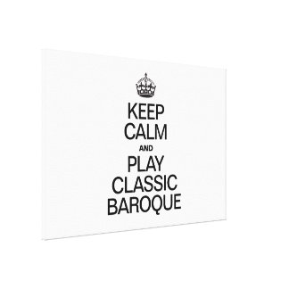 KEEP CALM AND PLAY CLASSIC BAROQUE STRETCHED CANVAS PRINTS