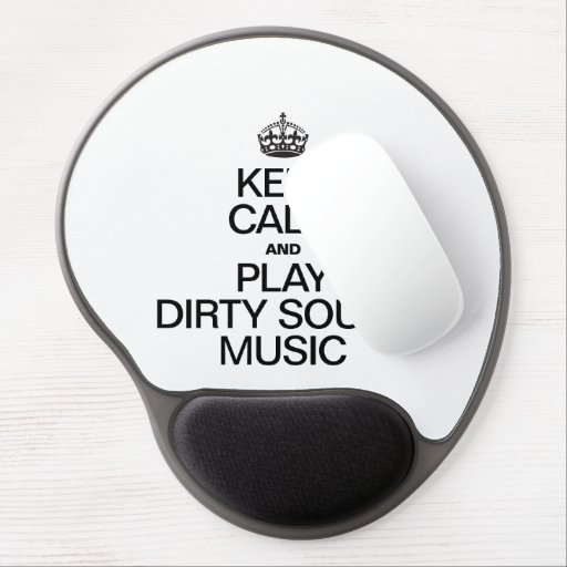 KEEP CALM AND PLAY DIRTY SOUTH MUSIC GEL MOUSEPAD