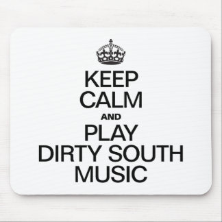 KEEP CALM AND PLAY DIRTY SOUTH MUSIC MOUSEPAD