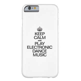 KEEP CALM AND PLAY ELECTRONIC DANCE MUSIC BARELY THERE iPhone 6 CASE