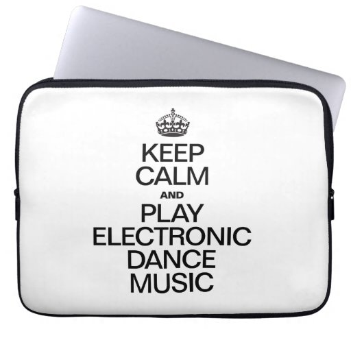 KEEP CALM AND PLAY ELECTRONIC DANCE MUSIC COMPUTER SLEEVES