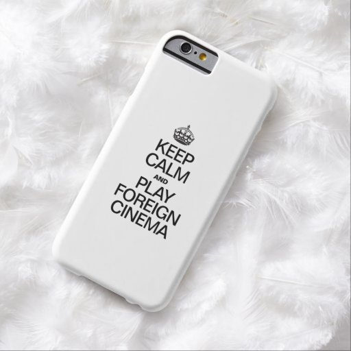 KEEP CALM AND PLAY FOREIGN CINEMA BARELY THERE iPhone 6 CASE