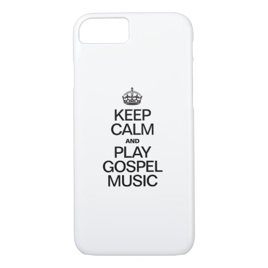 KEEP CALM AND PLAY GOSPEL MUSIC iPhone 7 CASE