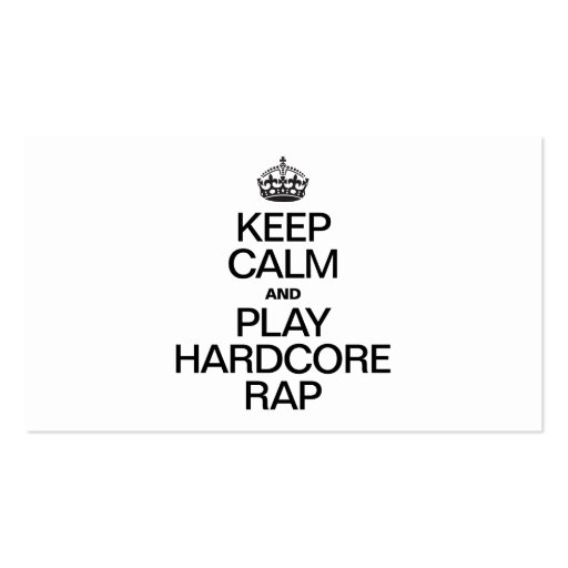 KEEP CALM AND PLAY HARDCORE RAP BUSINESS CARD