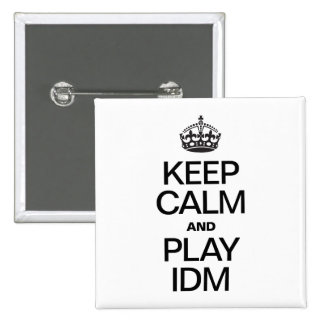 KEEP CALM AND PLAY IDM PINBACK BUTTON