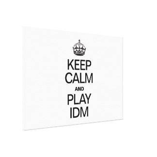 KEEP CALM AND PLAY IDM STRETCHED CANVAS PRINT