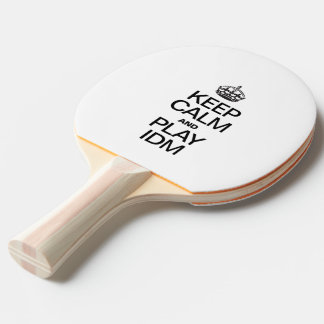 KEEP CALM AND PLAY IDM Ping-Pong PADDLE