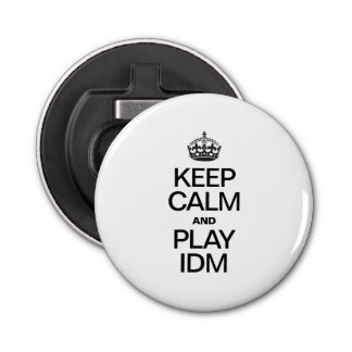 KEEP CALM AND PLAY IDM BUTTON BOTTLE OPENER