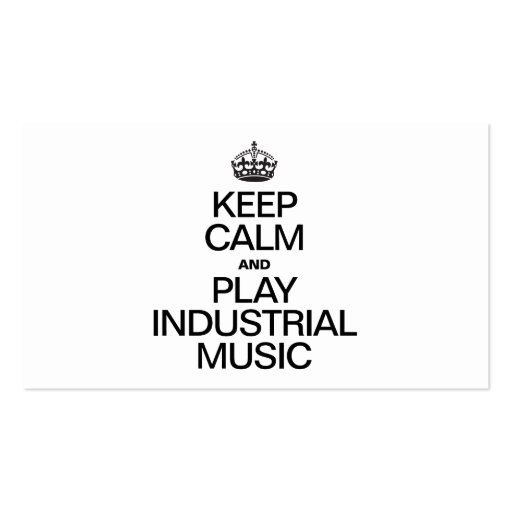 KEEP CALM AND PLAY INDUSTRIAL MUSIC BUSINESS CARD
