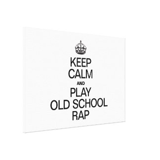 KEEP CALM AND PLAY OLD SCHOOL RAP GALLERY WRAPPED CANVAS