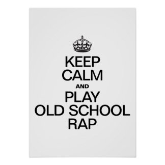KEEP CALM AND PLAY OLD SCHOOL RAP POSTERS