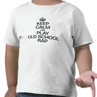 KEEP CALM AND PLAY OLD SCHOOL RAP T SHIRT