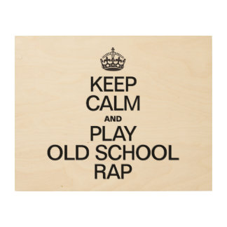 KEEP CALM AND PLAY OLD SCHOOL RAP WOOD CANVAS