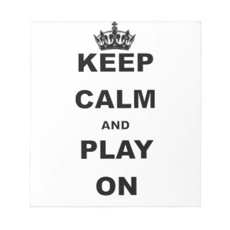 KEEP CALM AND PLAY ON NOTEPAD