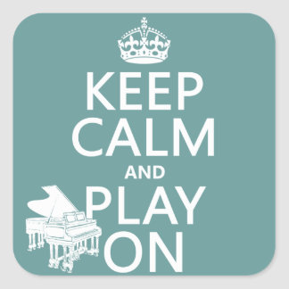 Keep Calm and Play On (Piano)(any background color Square Sticker
