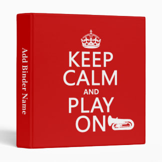 Keep Calm and Play On (tuba)(any background color) Binders