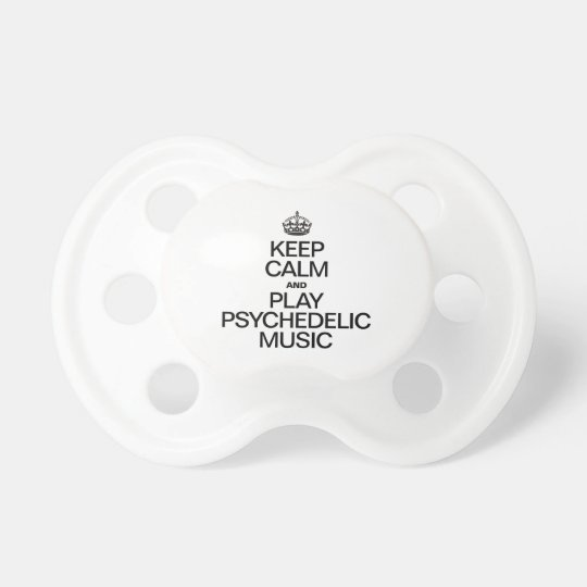KEEP CALM AND PLAY PSYCHEDELIC MUSIC BABY PACIFIERS