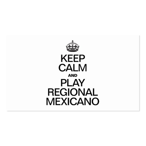 KEEP CALM AND PLAY REGIONAL MEXICANO BUSINESS CARDS