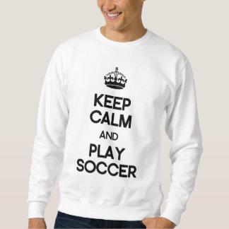 Keep Calm And Play Soccer Sweatshirt