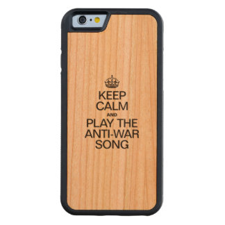 KEEP CALM AND PLAY THE ANTI WAR SONG CHERRY iPhone 6 BUMPER