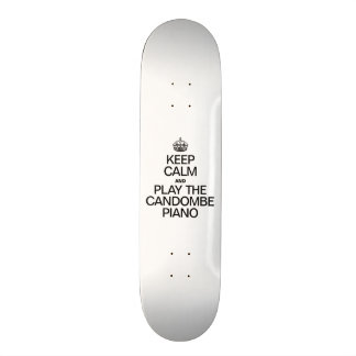 KEEP CALM AND PLAY THE CANDOMBE PIANO SKATEBOARD DECK