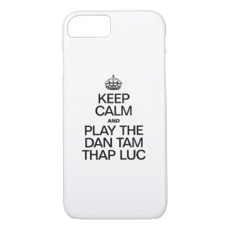 KEEP CALM AND PLAY THE DAN TAM THAP LUC iPhone 7 CASE