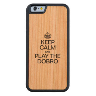 KEEP CALM AND PLAY THE DOBRO CARVED CHERRY iPhone 6 BUMPER CASE