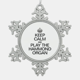 KEEP CALM AND PLAY THE HAMMOND ORGAN PEWTER SNOWFLAKE ORNAMENT