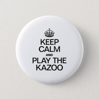 KEEP CALM AND PLAY THE KAZOO 2 INCH ROUND BUTTON