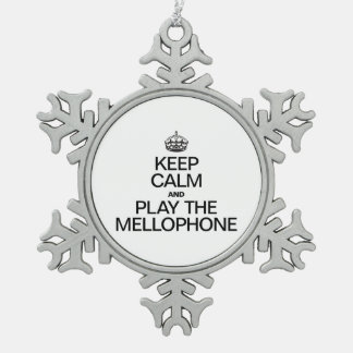 KEEP CALM AND PLAY THE MELLOPHONE PEWTER SNOWFLAKE ORNAMENT