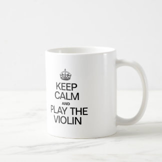 KEEP CALM AND PLAY THE VIOLIN COFFEE MUG