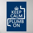 Keep Calm and Plumb On (plumber/plumbing) Poster