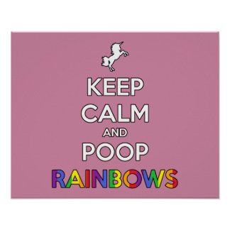 Keep Calm and Poop RAINBOWS! Poster
