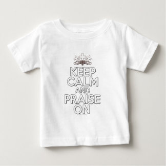 Keep Calm and Praise On Baby T-Shirt