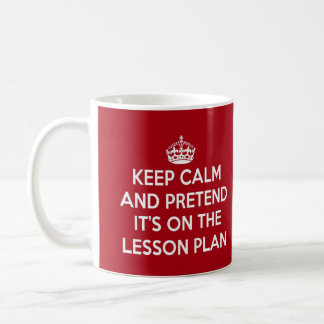 KEEP CALM AND PRETEND IT S ON THE LESSON PLAN GIFT MUG