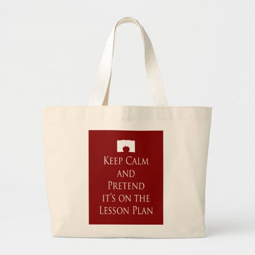 Keep Calm and Pretend it's on the Lesson Plan Tote Bag