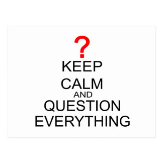 Keep Calm And Question Everything Postcard