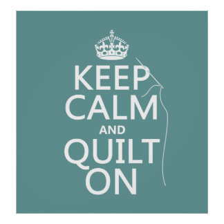 Keep Calm and Quilt On - available in all colors Print