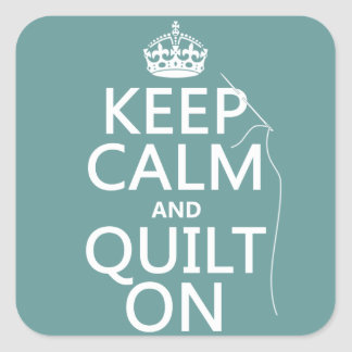 Keep Calm and Quilt On - available in all colors Square Sticker