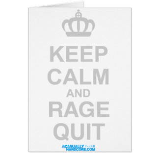 Keep Calm And Rage Quit Card