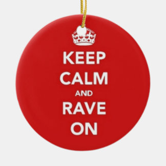 Keep Calm And Rave On Ceramic Ornament