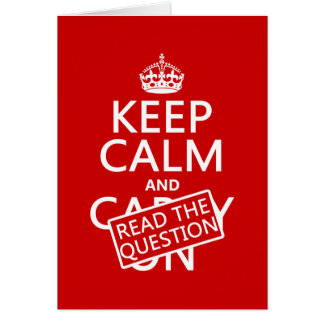 Keep Calm and Read The Question (all colors) Greeting Card