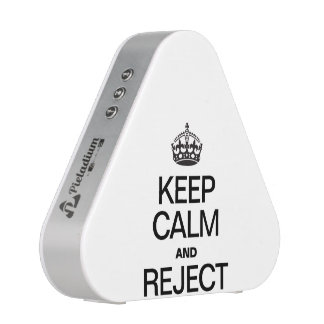 KEEP CALM AND REJECT BLUEOOTH SPEAKER