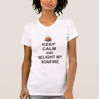 KEEP CALM and RELIGHT MY BONFIRE Guy Fawkes T-Shirt