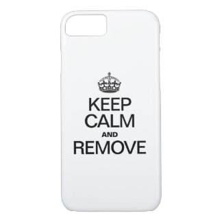 KEEP CALM AND REMOVE iPhone 7 CASE