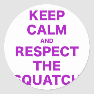 Keep Calm and Respect the Squatch Classic Round Sticker