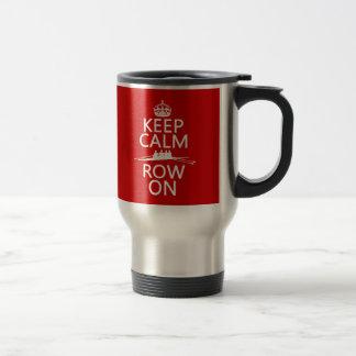 Keep Calm and Row On (choose any color) 15 Oz Stainless Steel Travel Mug