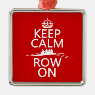 Keep Calm and Row On (choose any color) Silver-Colored Square Ornament