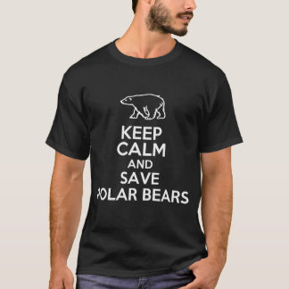 KEEP CALM AND SAVE POLAR BEARS T-Shirt